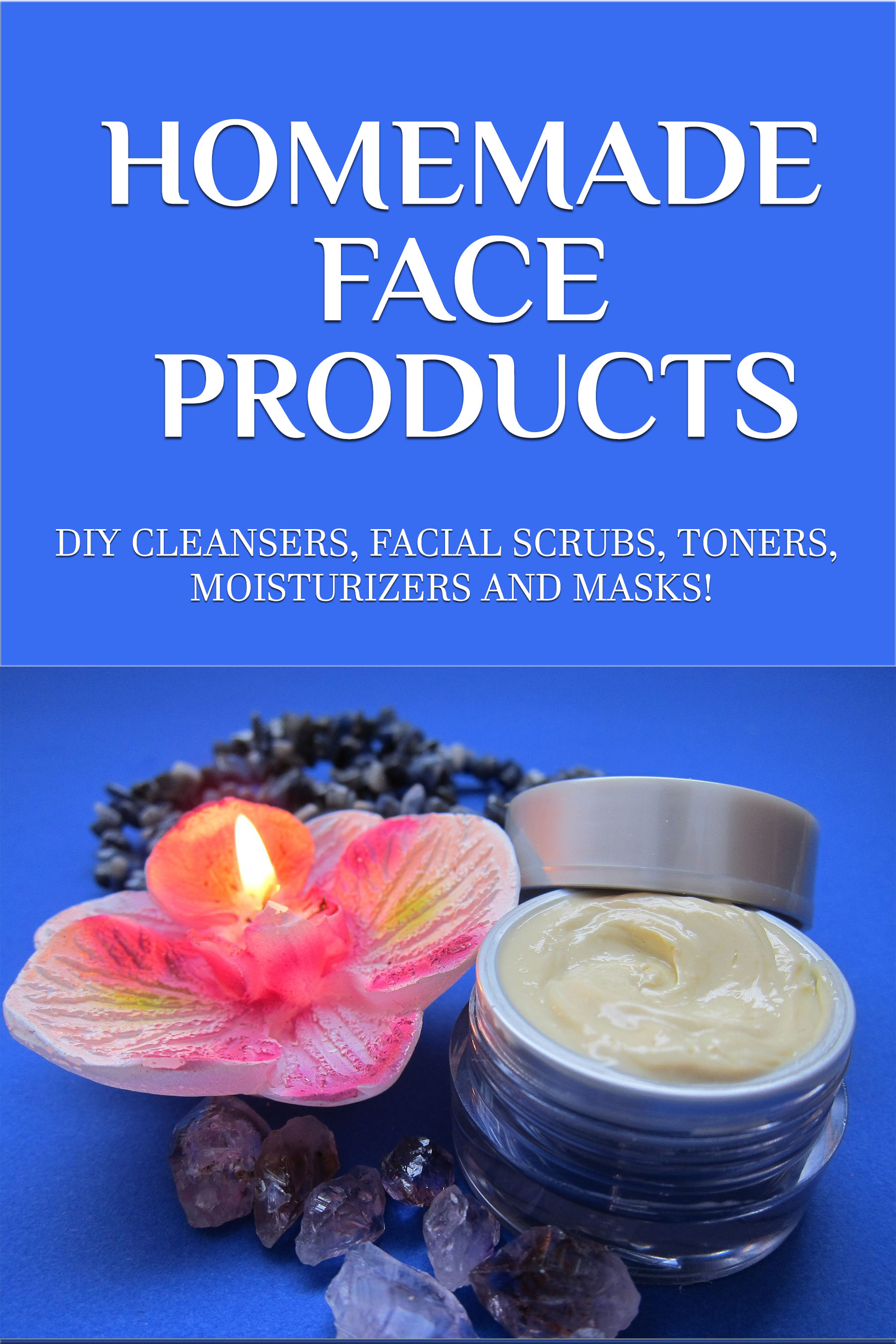 Get Your Free Homemade Face Products Ebook Today!